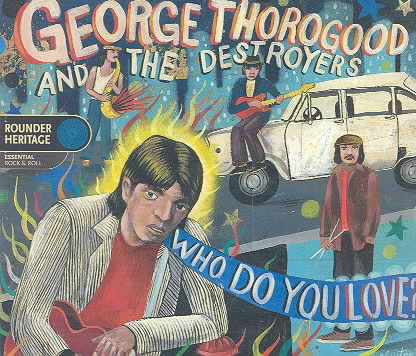 WHO DO YOU LOVE? BY THOROGOOD,GEORGE (CD)