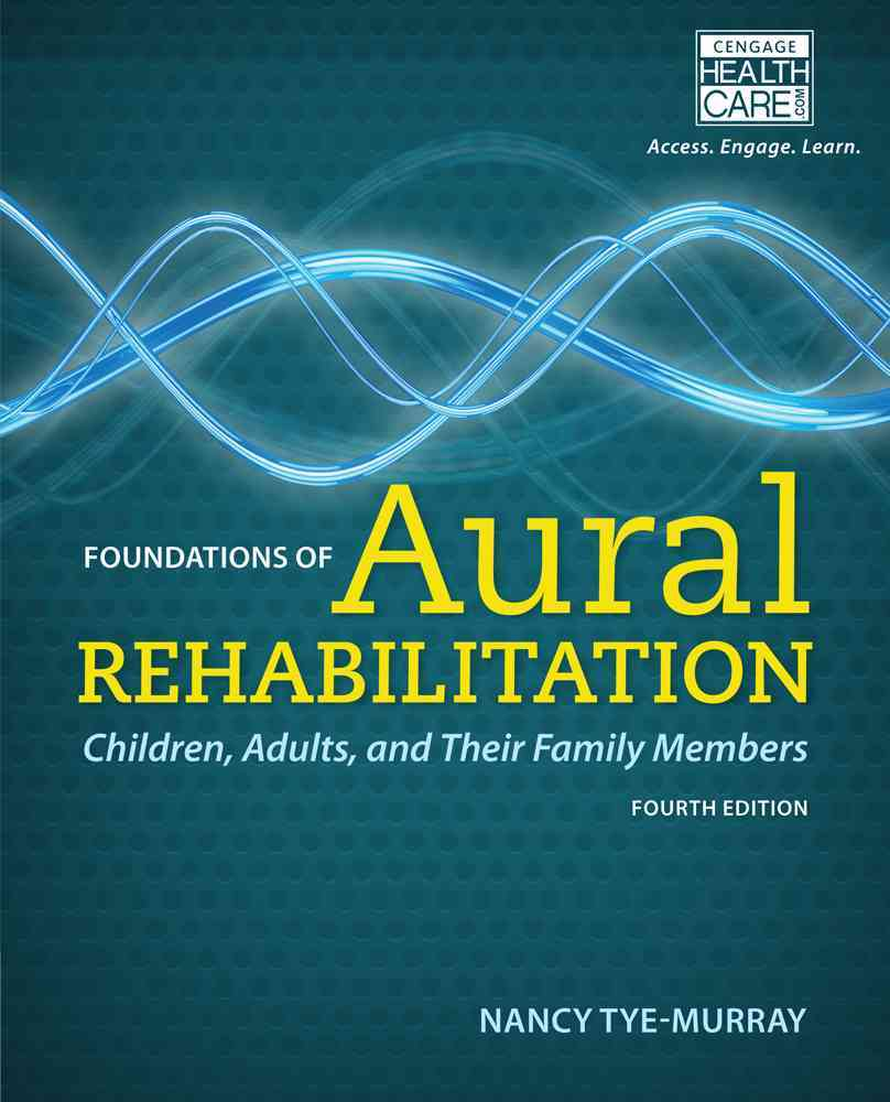 Foundations of Aural Rehabilitation By Tye-murray, Nancy