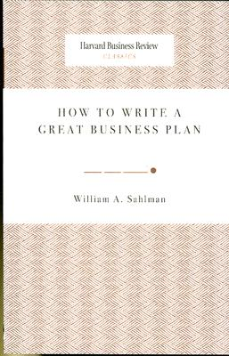 How to Write a Great Business Plan By Sahlman, William A.